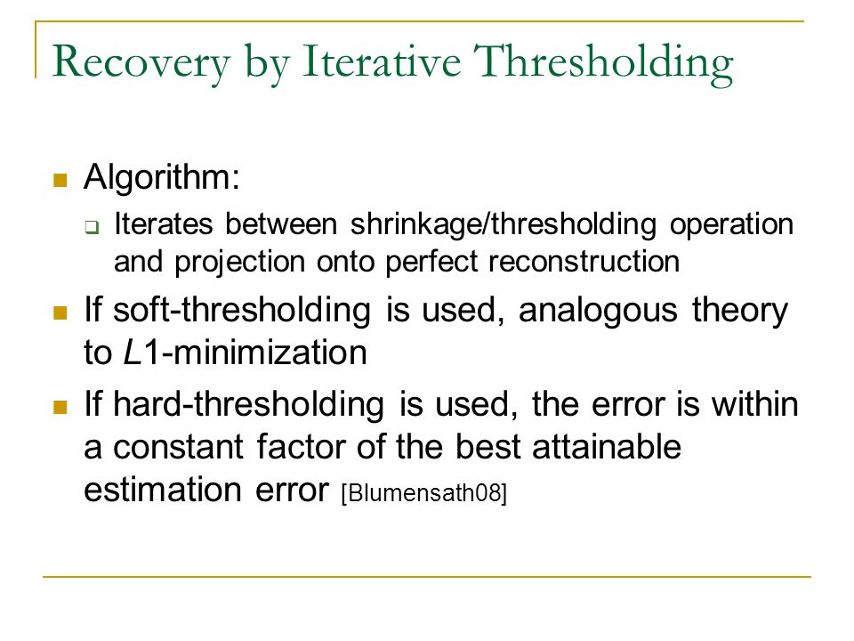 Recovery by Iterative Thresholding