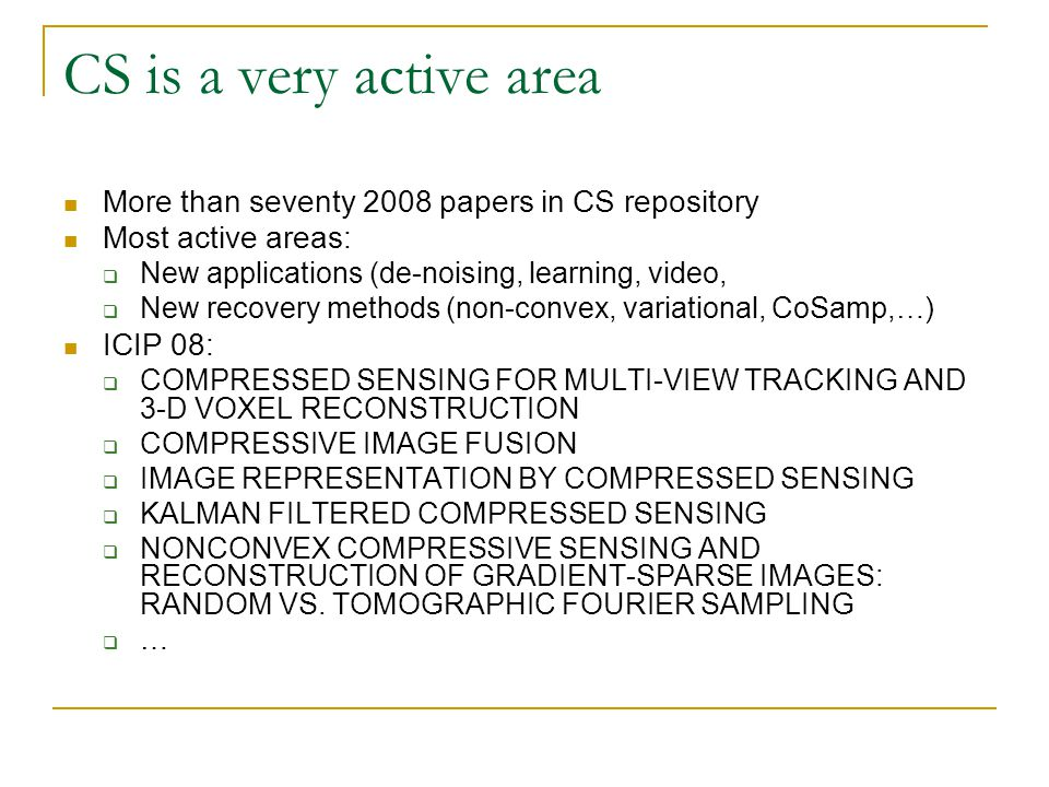 CS is a very active area More than seventy 2008 papers in CS repository. Most active areas: New applications (de-noising, learning, video,