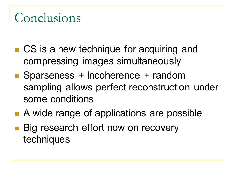 Conclusions CS is a new technique for acquiring and compressing images simultaneously.