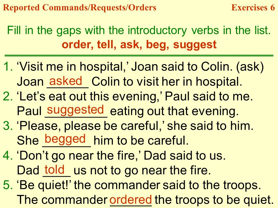 1. 'Visit me in hospital,' Joan said to Colin. (ask)