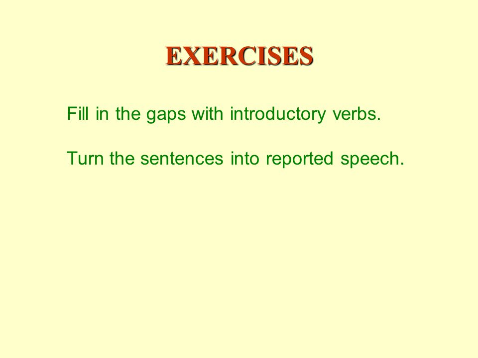 EXERCISES Fill in the gaps with introductory verbs.