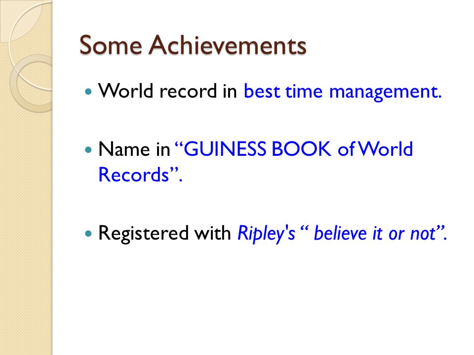 Some Achievements World record in best time management.