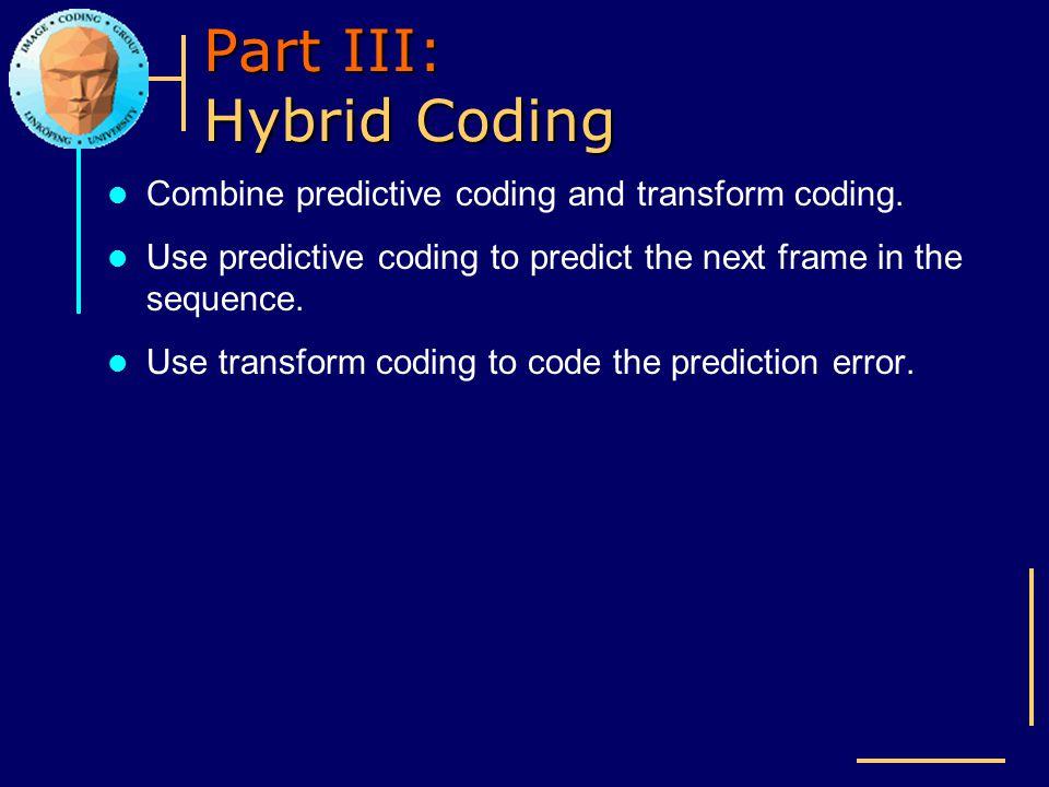Part III: Hybrid Coding