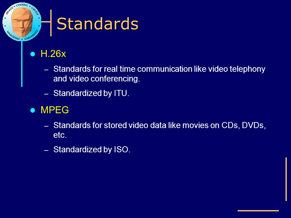 Standards H.26x. Standards for real time communication like video telephony and video conferencing.