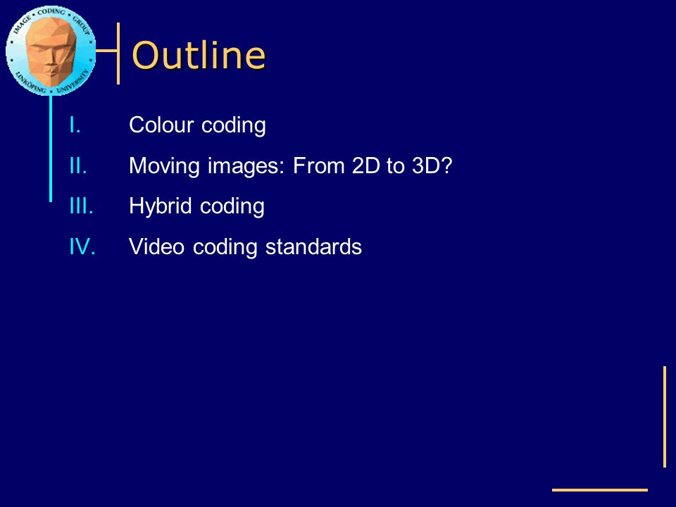 Outline Colour coding Moving images: From 2D to 3D Hybrid coding