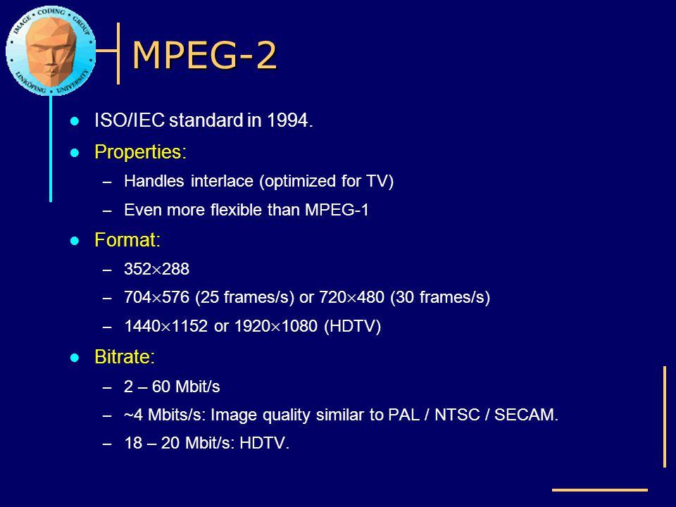 MPEG-2 ISO/IEC standard in 1994. Properties: Format: Bitrate: