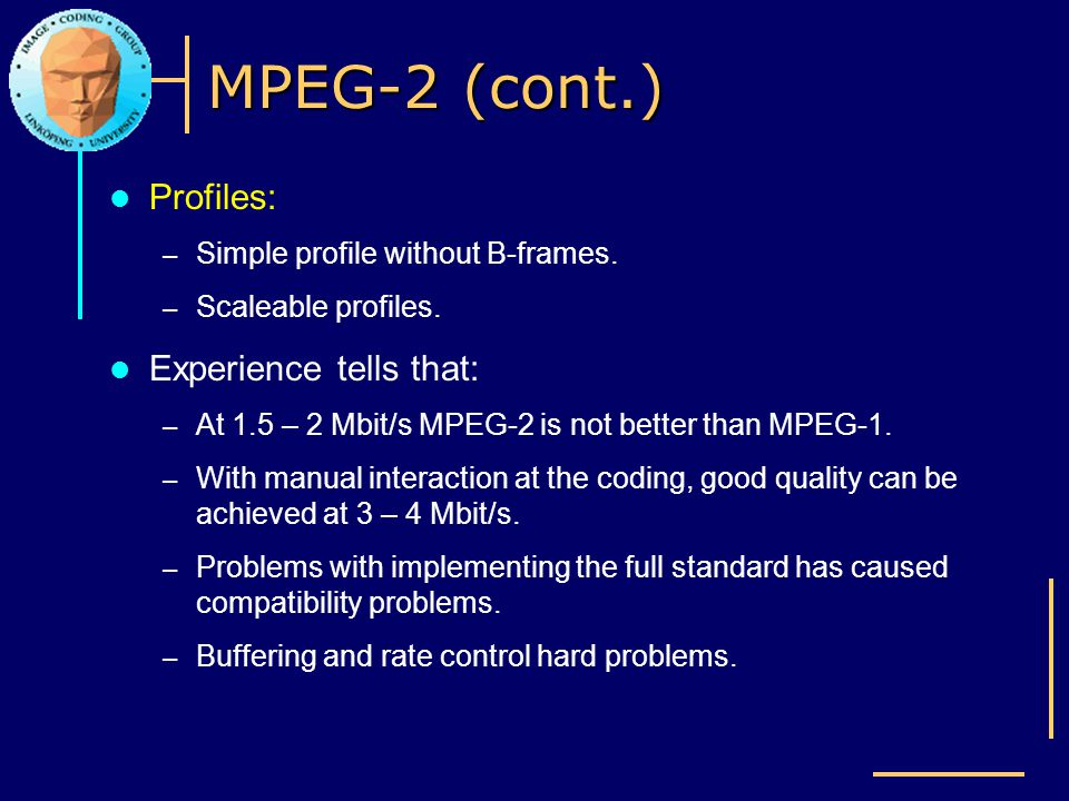 MPEG-2 (cont.) Profiles: Experience tells that:
