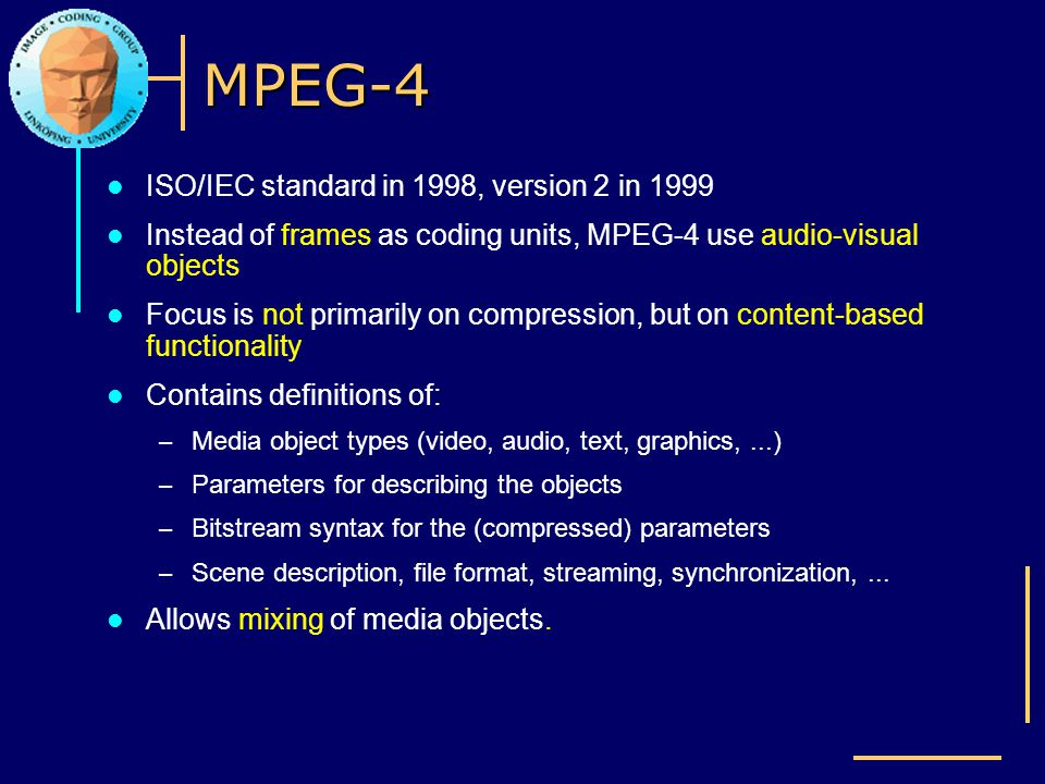 MPEG-4 ISO/IEC standard in 1998, version 2 in 1999