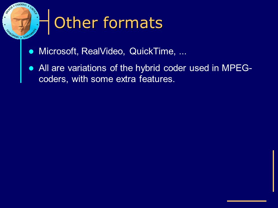 Other formats Microsoft, RealVideo, QuickTime, ...