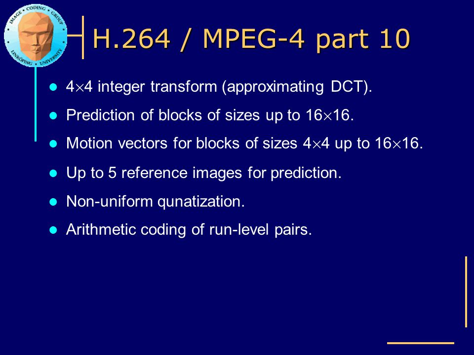 H.264 / MPEG-4 part 10 4£4 integer transform (approximating DCT).