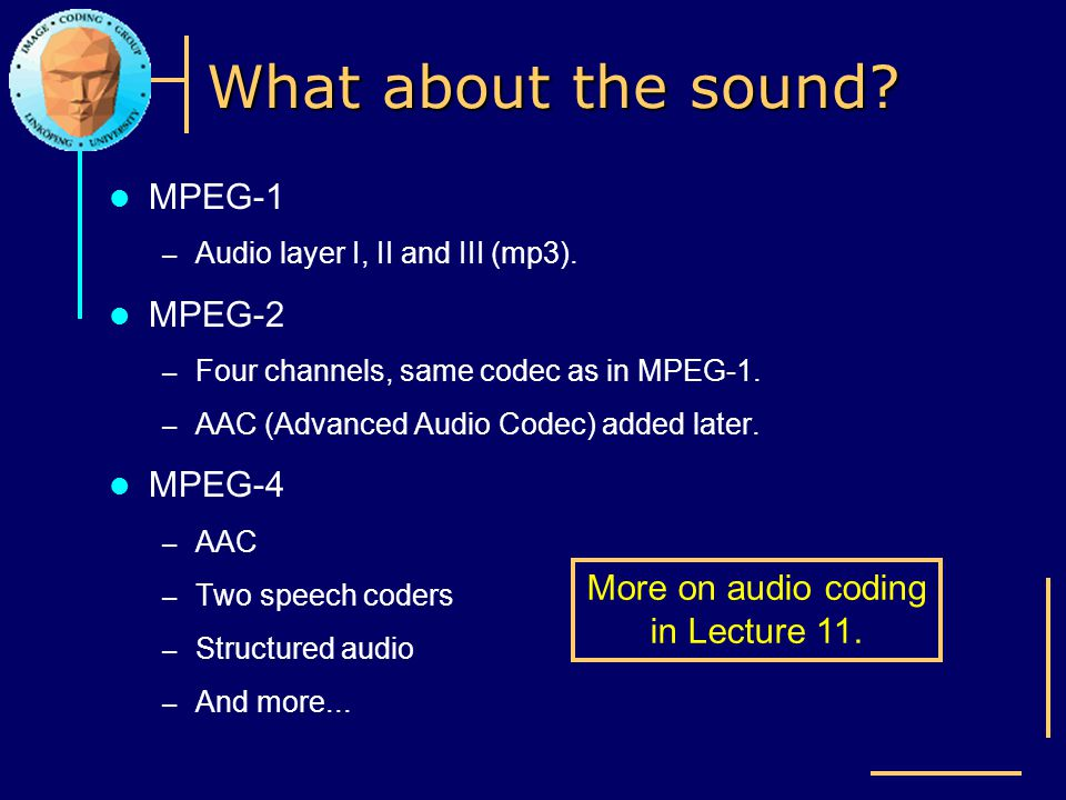 More on audio coding in Lecture 11.