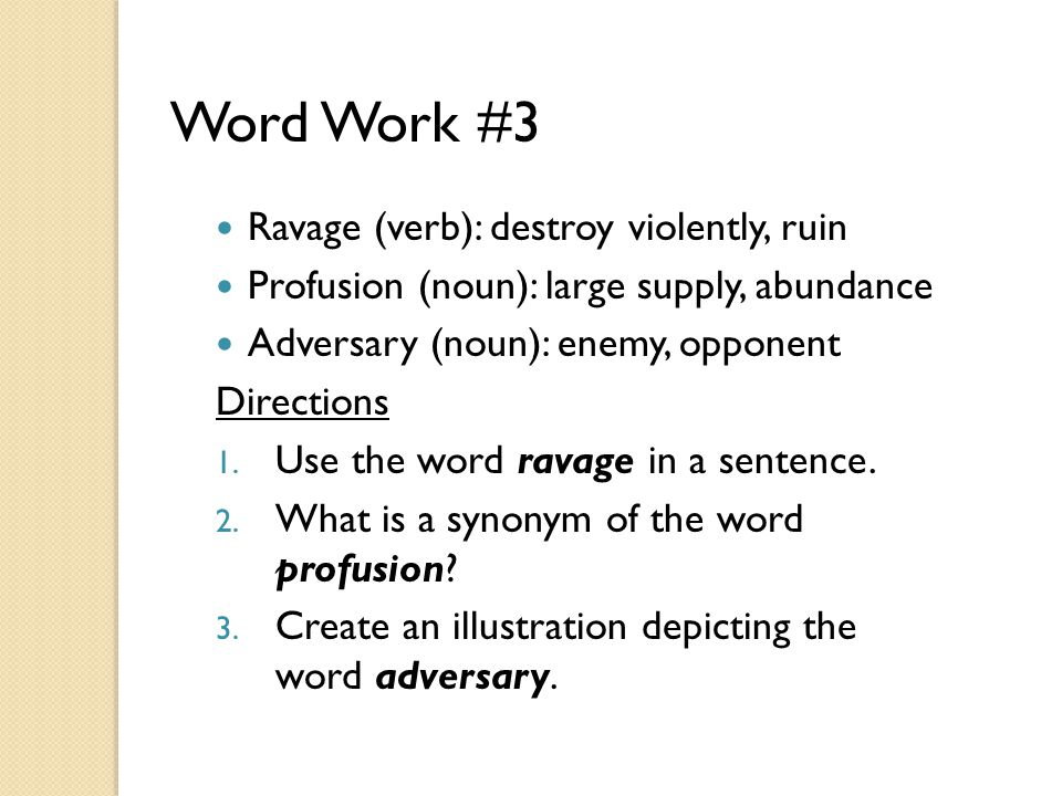 Word Work #3 Ravage (verb): destroy violently, ruin