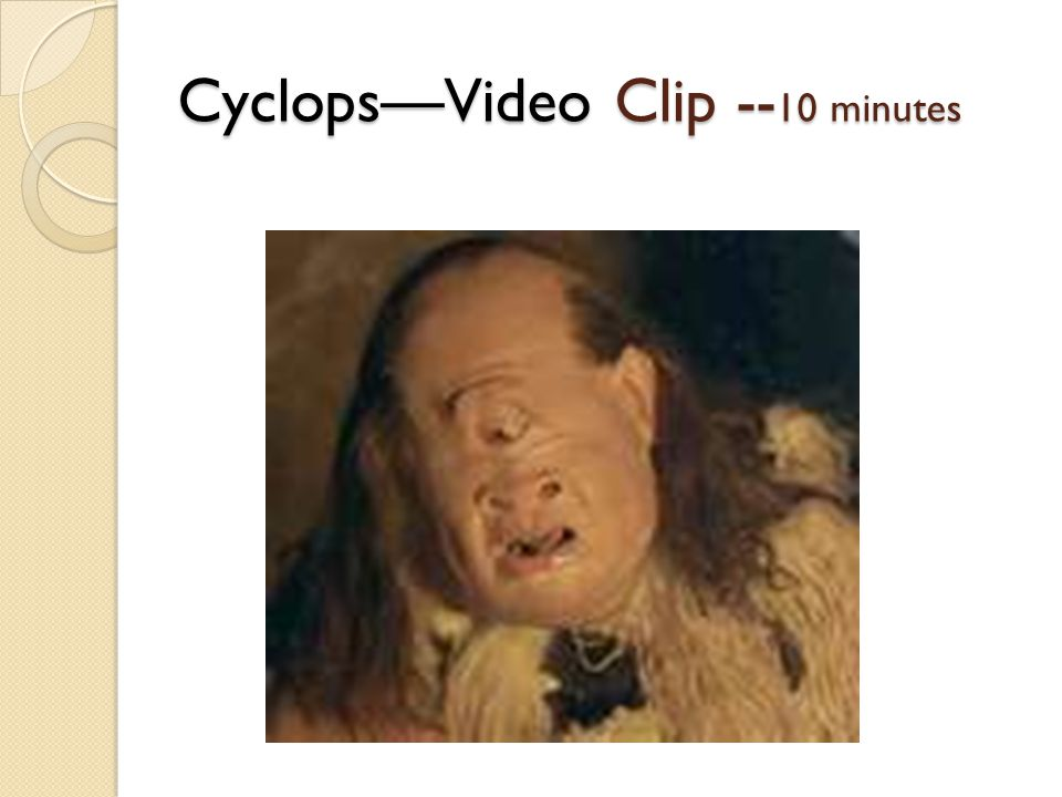 Cyclops—Video Clip --10 minutes