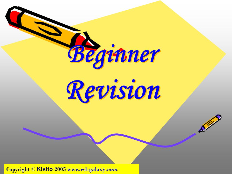 Beginner Revision Copyright © Kisito 2005 www.esl-galaxy.com