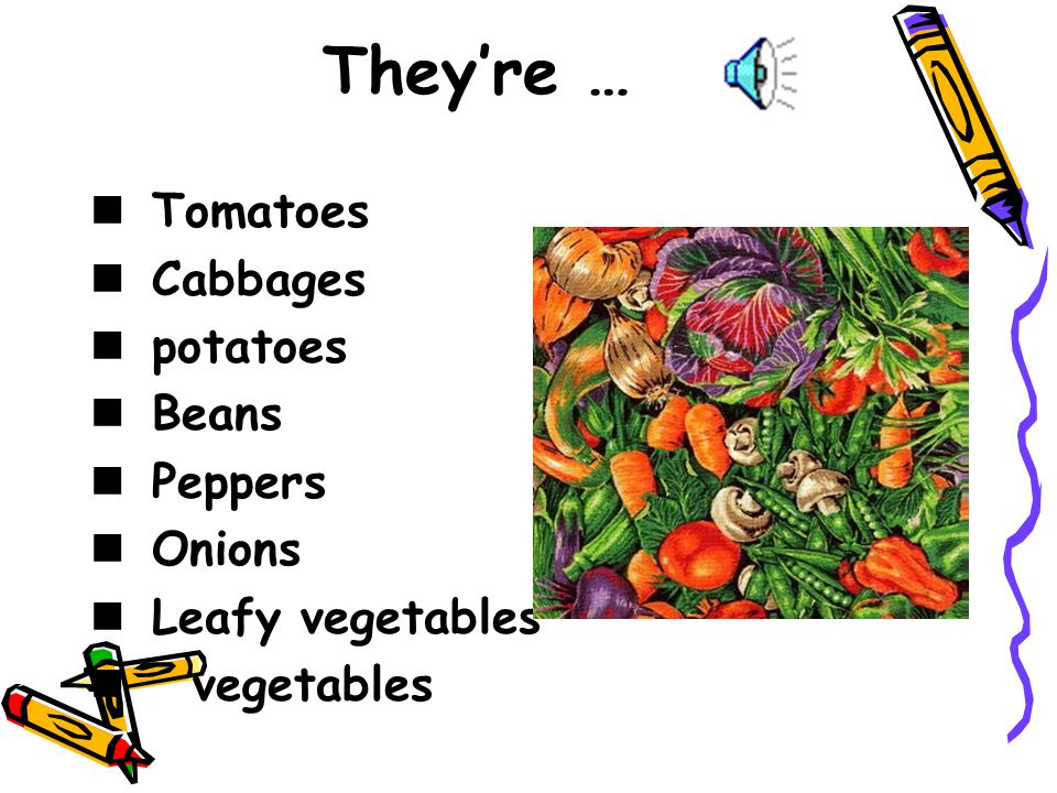 They're … Tomatoes Cabbages potatoes Beans Peppers Onions