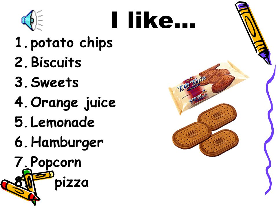 I like… potato chips Biscuits Sweets Orange juice Lemonade Hamburger