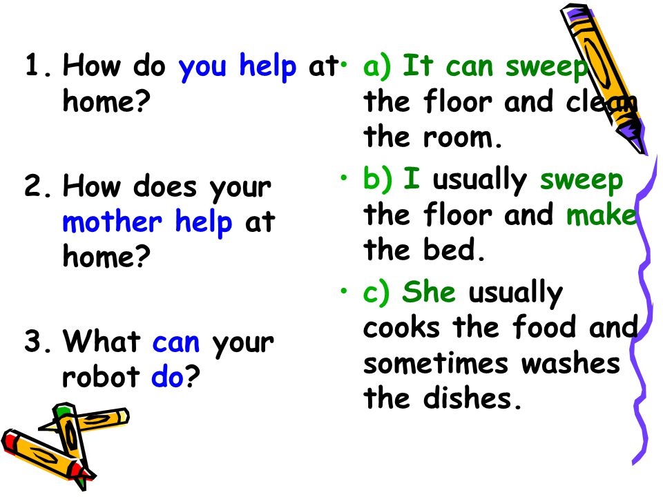 How do you help at home How does your mother help at home What can your robot do a) It can sweep the floor and clean the room.