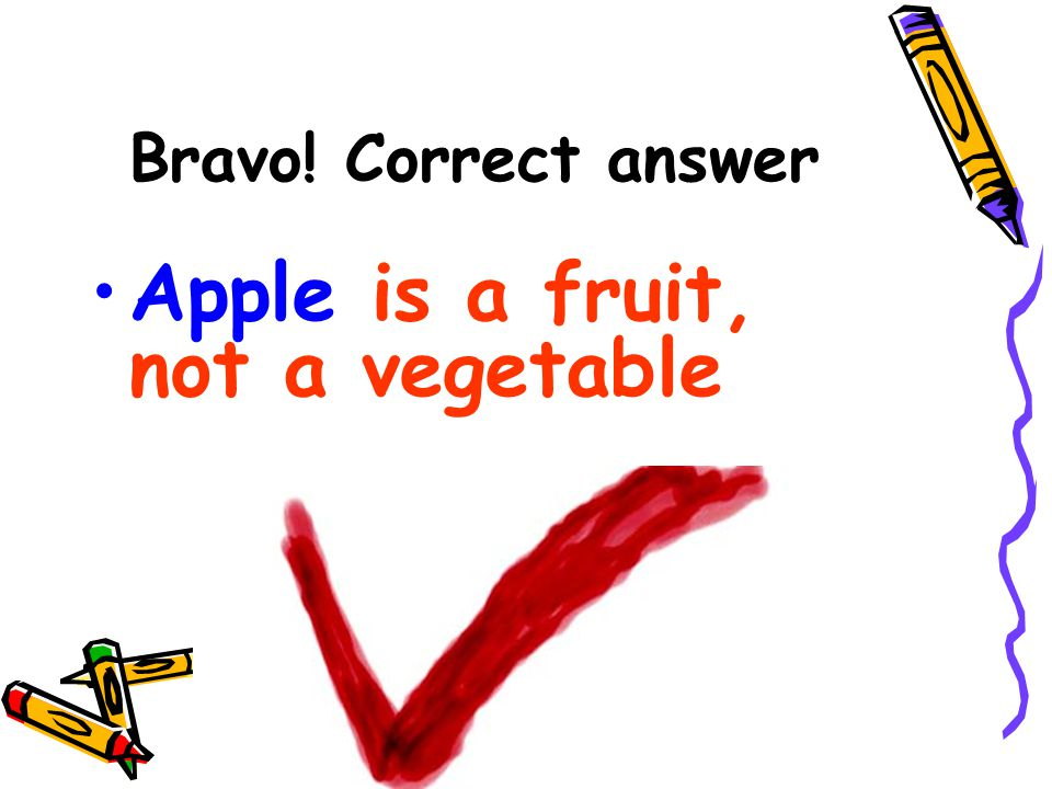 Apple is a fruit, not a vegetable