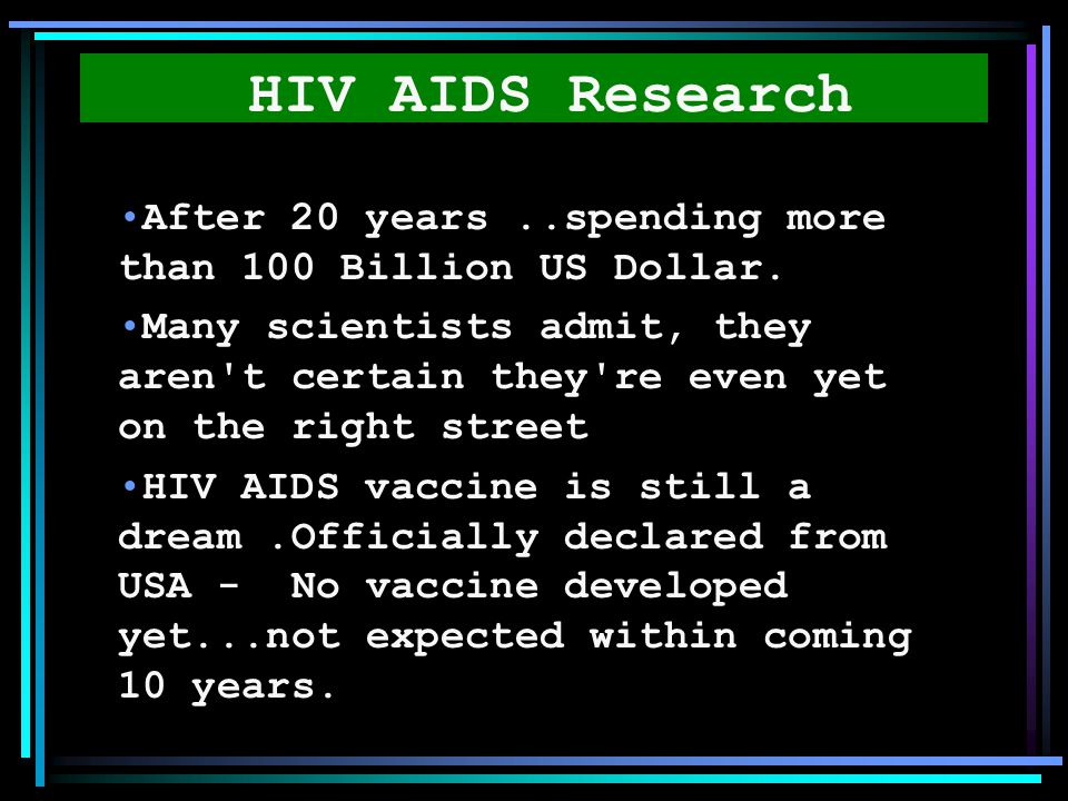 HIV AIDS Research After 20 years ..spending more than 100 Billion US Dollar.