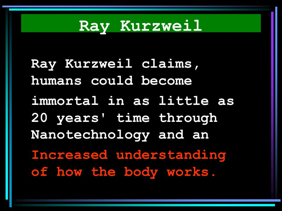 Ray Kurzweil Ray Kurzweil claims, humans could become