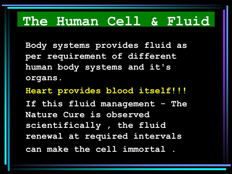 The Human Cell & Fluid Body systems provides fluid as per requirement of different human body systems and it s organs.