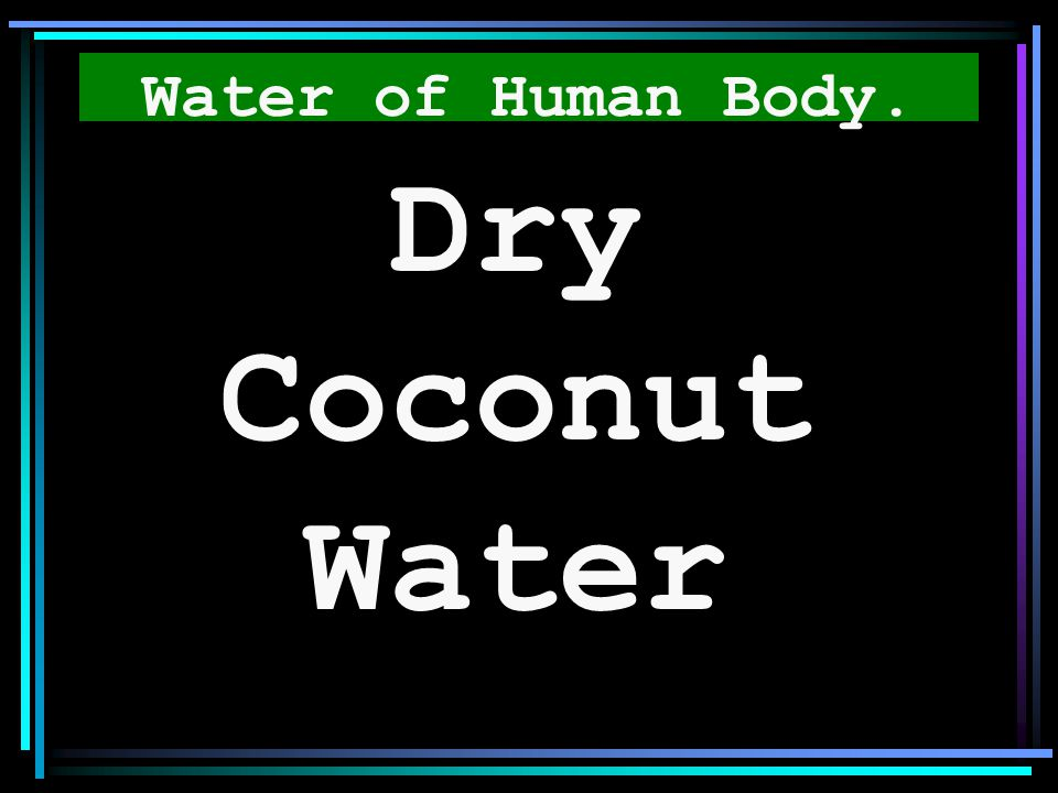Water of Human Body. Dry Coconut Water