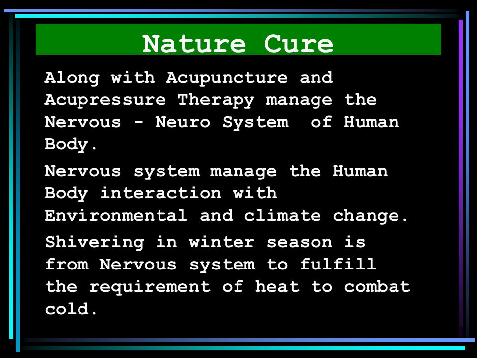 Nature Cure Along with Acupuncture and Acupressure Therapy manage the Nervous - Neuro System of Human Body.