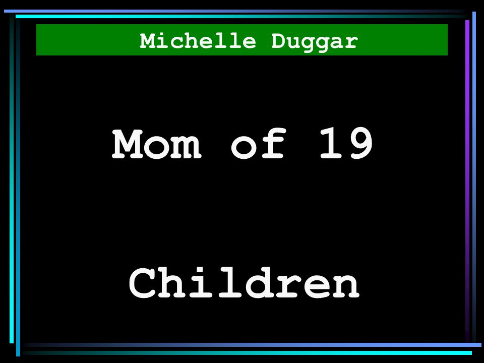 Michelle Duggar Mom of 19 Children