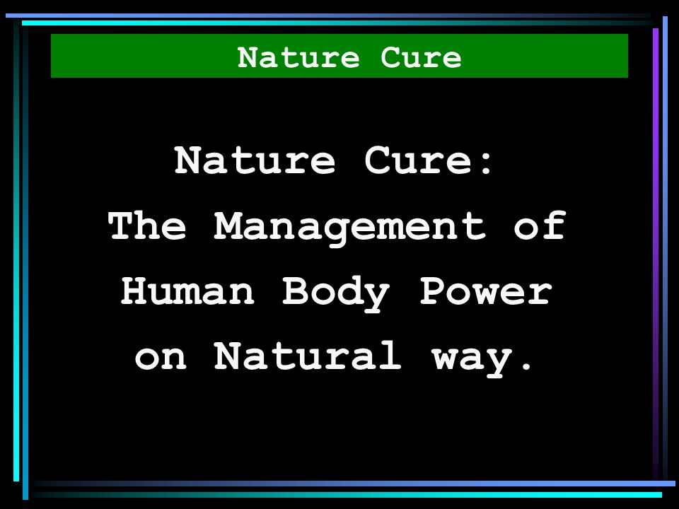 Nature Cure: The Management of Human Body Power on Natural way.
