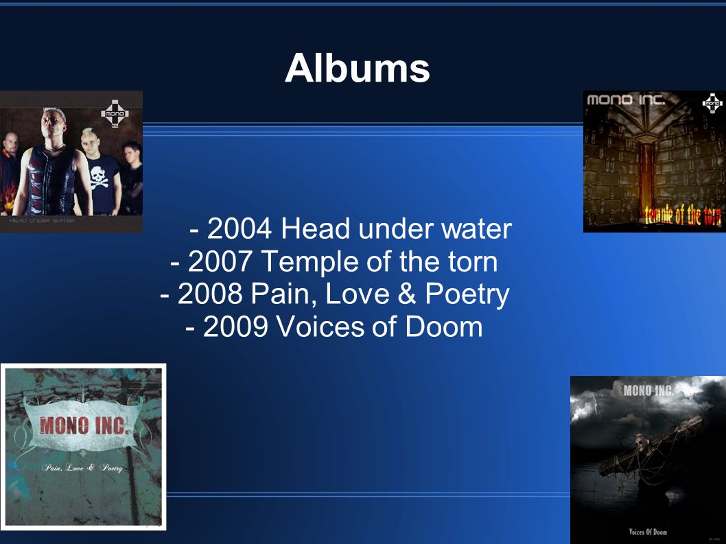 Albums - 2004 Head under water - 2007 Temple of the torn