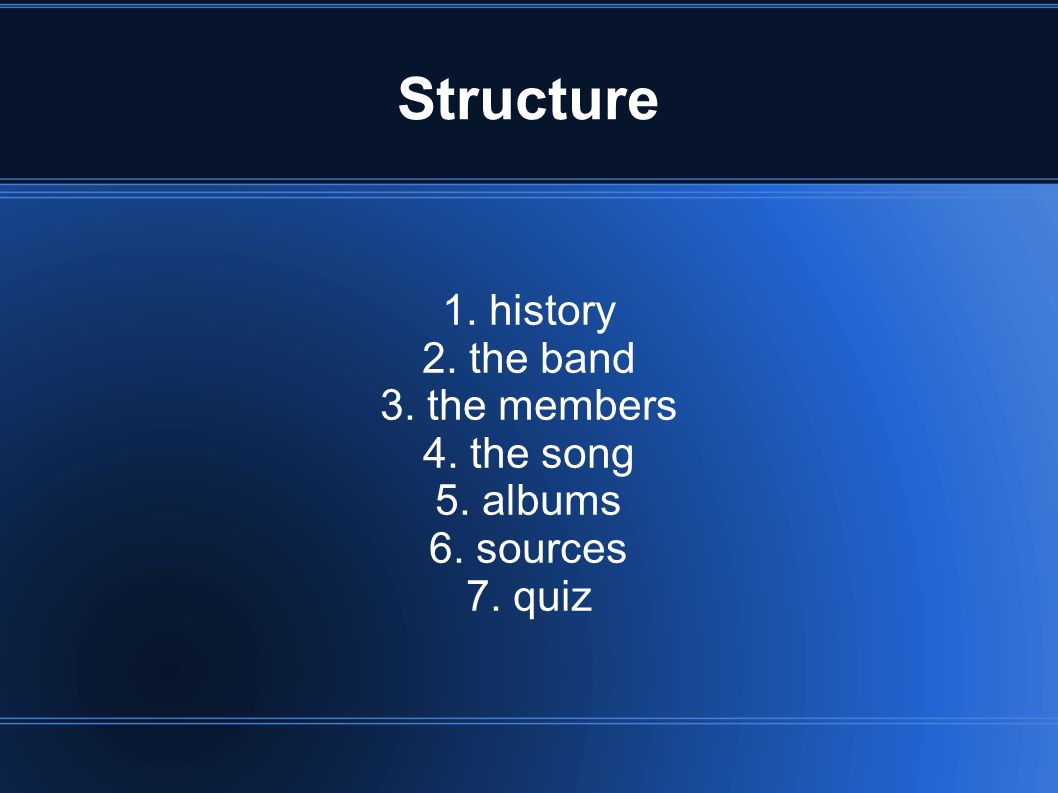 Structure 1. history 2. the band 3. the members 4. the song 5. albums