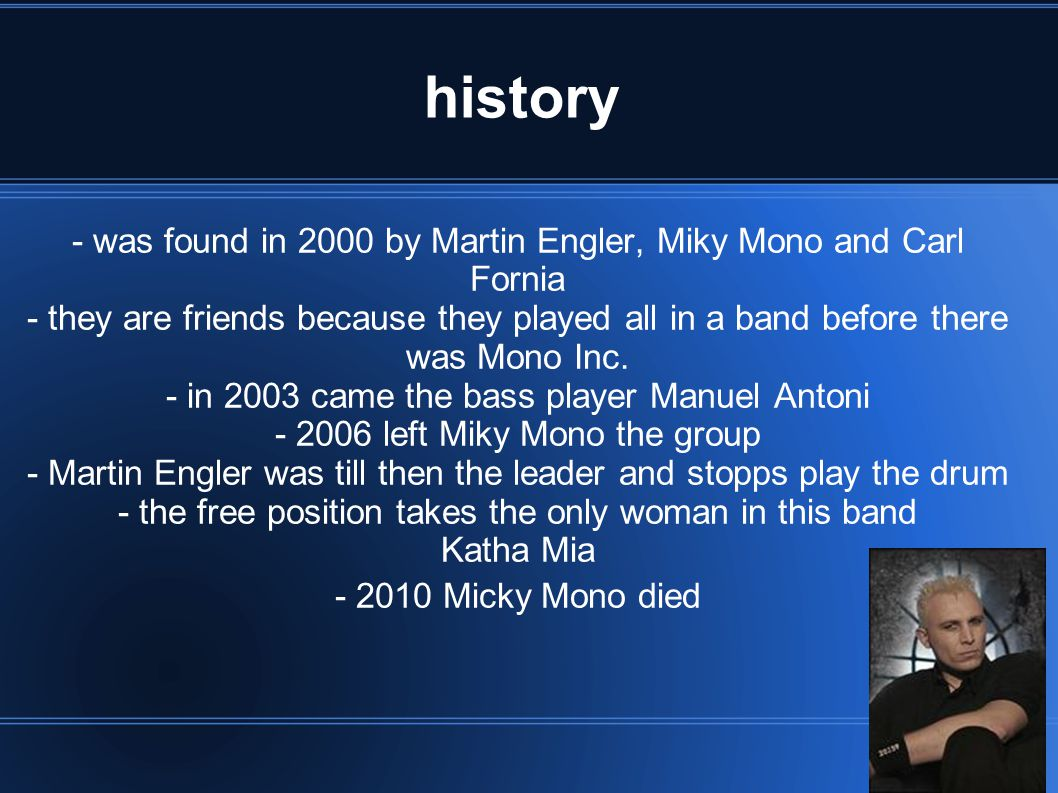history - was found in 2000 by Martin Engler, Miky Mono and Carl Fornia.