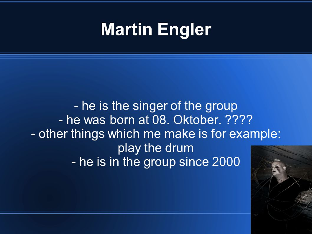 Martin Engler - he is the singer of the group