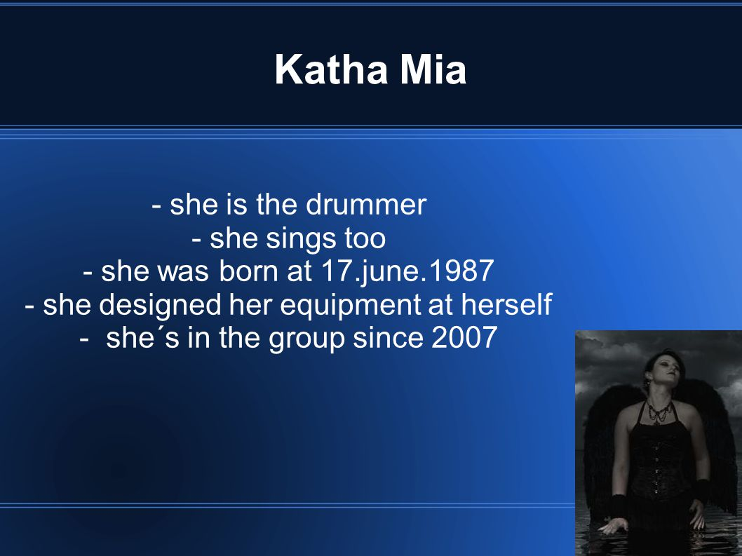 Katha Mia - she is the drummer - she sings too