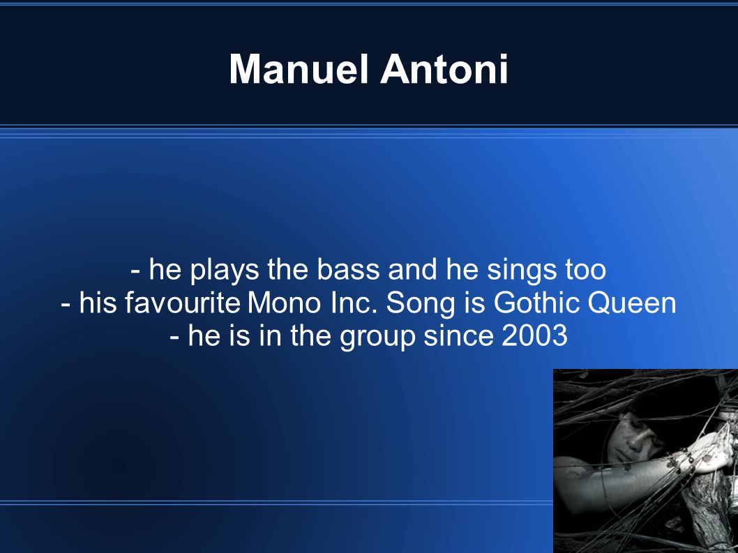 Manuel Antoni - he plays the bass and he sings too