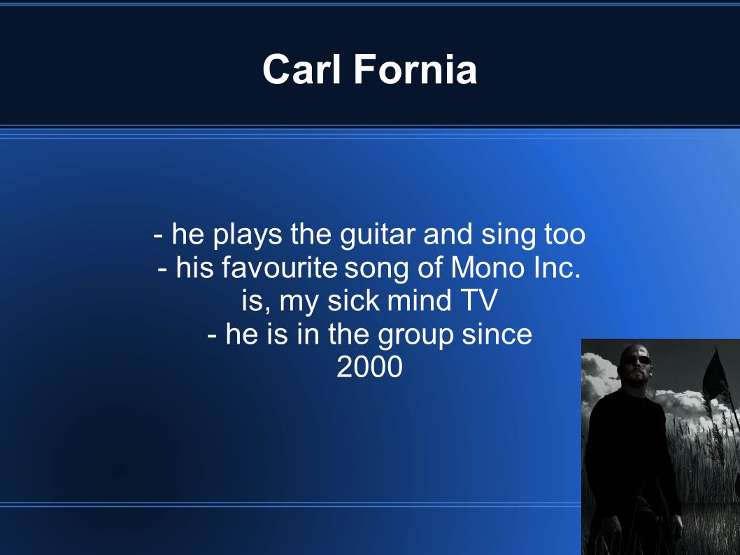 Carl Fornia - he plays the guitar and sing too