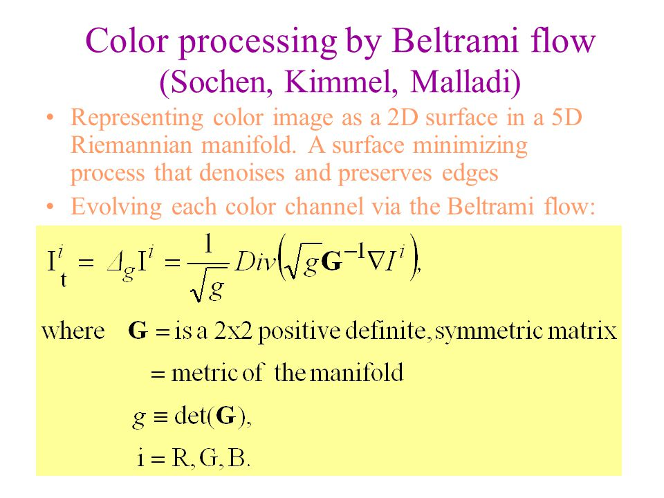 Color processing by Beltrami flow (Sochen, Kimmel, Malladi)