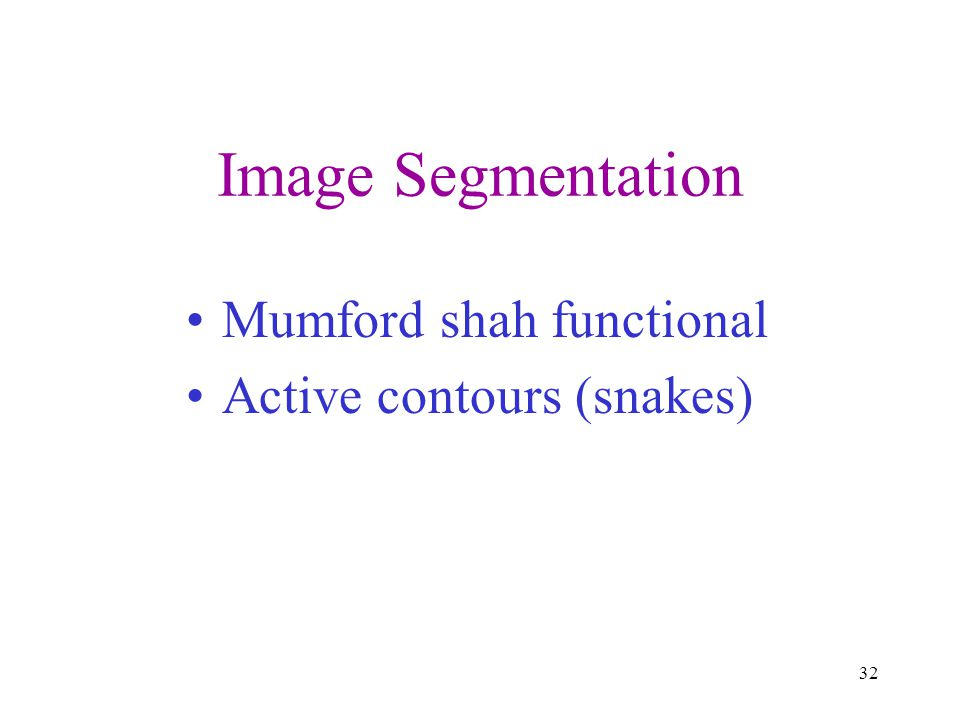 Image Segmentation Mumford shah functional Active contours (snakes)
