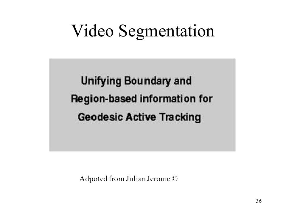 Video Segmentation Adpoted from Julian Jerome ©
