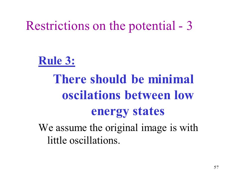 There should be minimal oscilations between low energy states