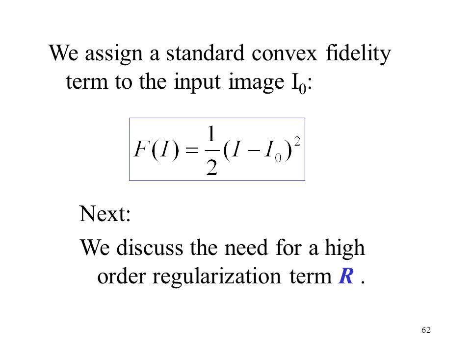 We assign a standard convex fidelity term to the input image I0: