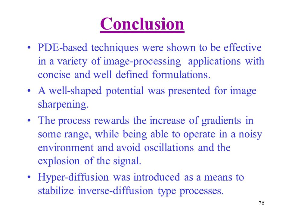 Conclusion PDE-based techniques were shown to be effective in a variety of image-processing applications with concise and well defined formulations.