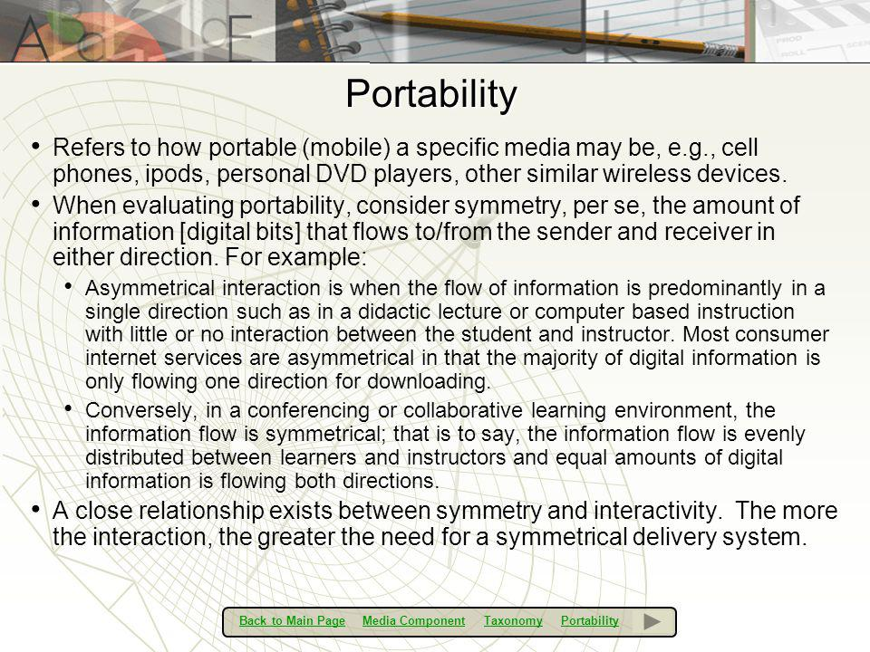 Portability Refers to how portable (mobile) a specific media may be, e.g., cell phones, ipods, personal DVD players, other similar wireless devices.