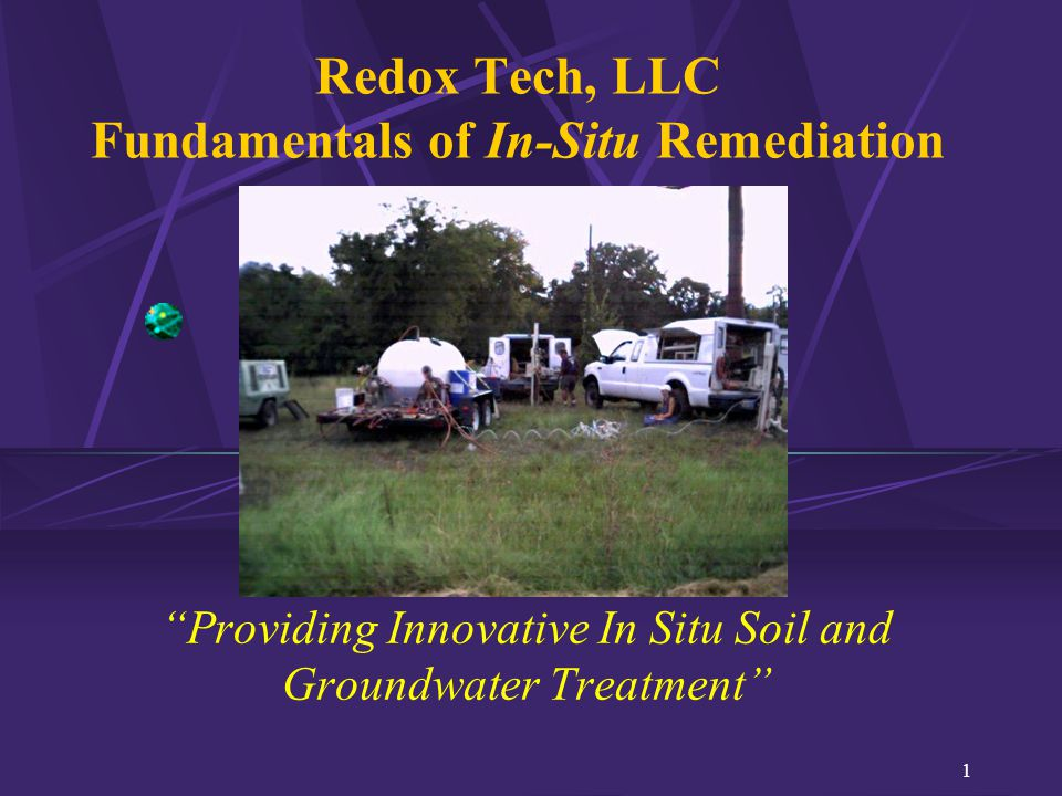Redox Tech, LLC Fundamentals of In-Situ Remediation