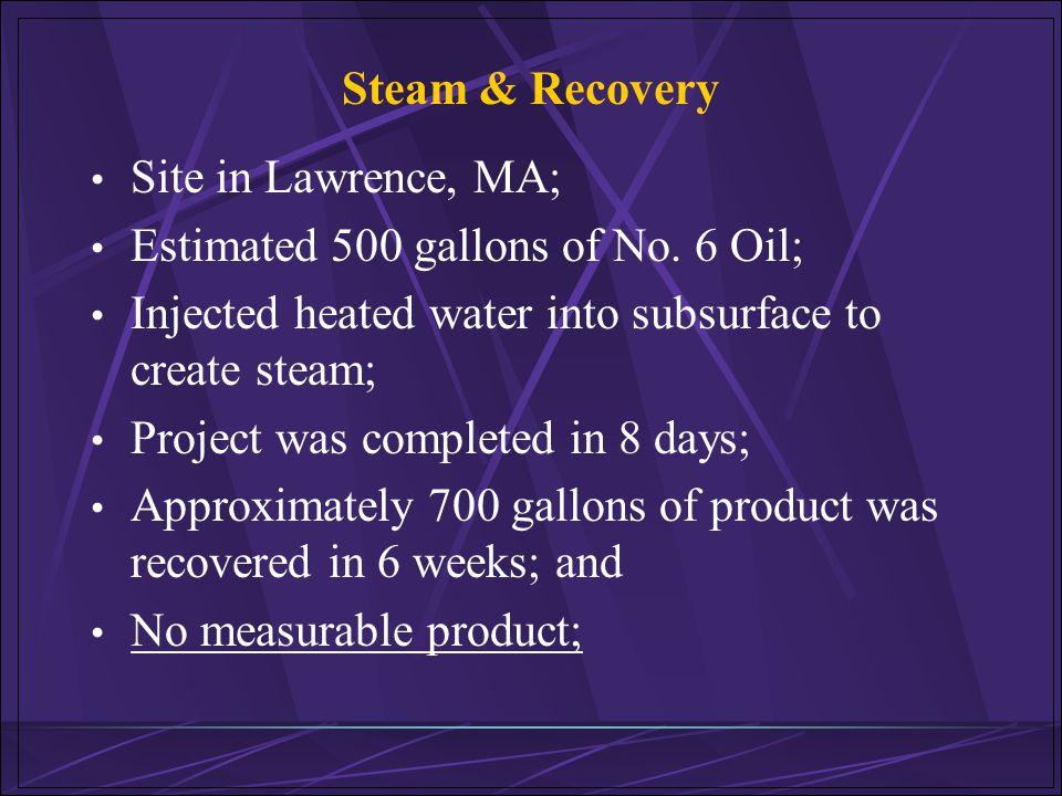 Steam & Recovery Site in Lawrence, MA; Estimated 500 gallons of No. 6 Oil; Injected heated water into subsurface to create steam;