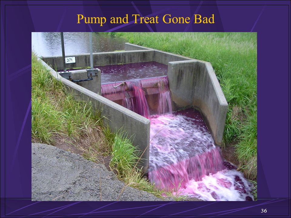Pump and Treat Gone Bad 36