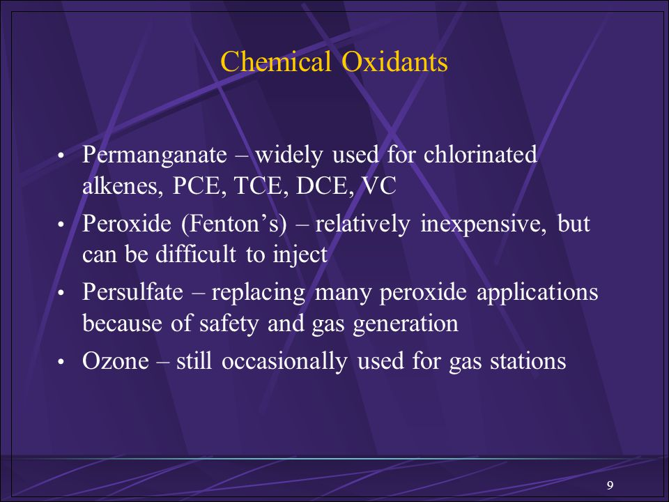 Chemical Oxidants Permanganate – widely used for chlorinated alkenes, PCE, TCE, DCE, VC.