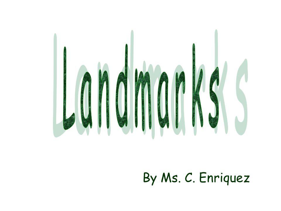 Landmarks By Ms. C. Enriquez