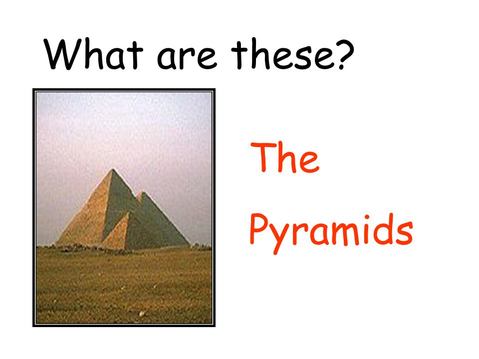 What are these The Pyramids