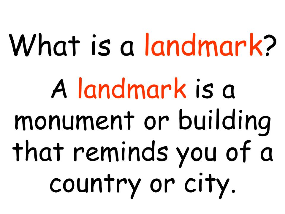 What is a landmark A landmark is a monument or building that reminds you of a country or city.